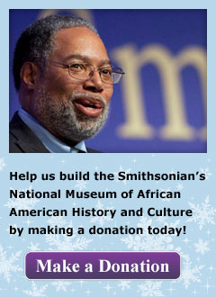 Help us build the Smithsonian's National Museum of African American History and Culture by making a donation today!